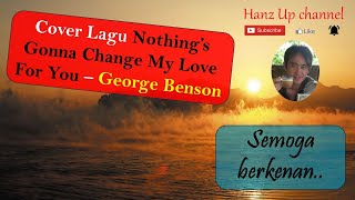 Nothing's gonna change my love for you - george benson (cover by hans)
