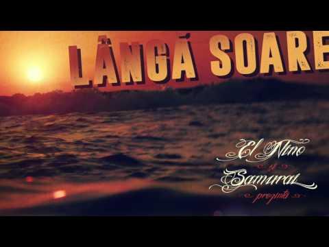 El Nino & Samurai - LANGA SOARE (prod. Mares Vladimir)