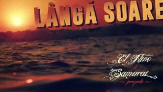 Repeat youtube video El Nino & Samurai - LANGA SOARE (prod. Mares Vladimir)