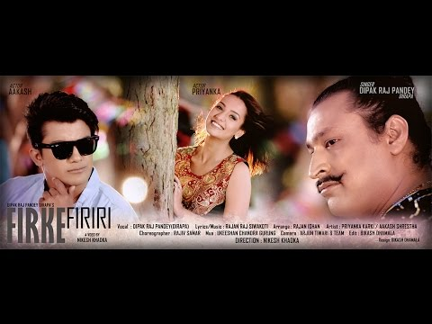 Firke Firiri - Dipak Raj Pandey Ft. Priyanka Karki, Aakash Shrestha - 4K | New Nepali Pop Song 2016