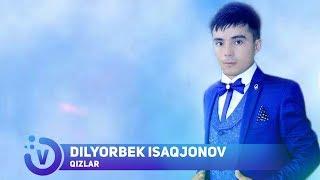 Dilyorbek Isaqjonov - Qizlar | Дилёрбек Исакжонов - Кизлар (music version) 2018