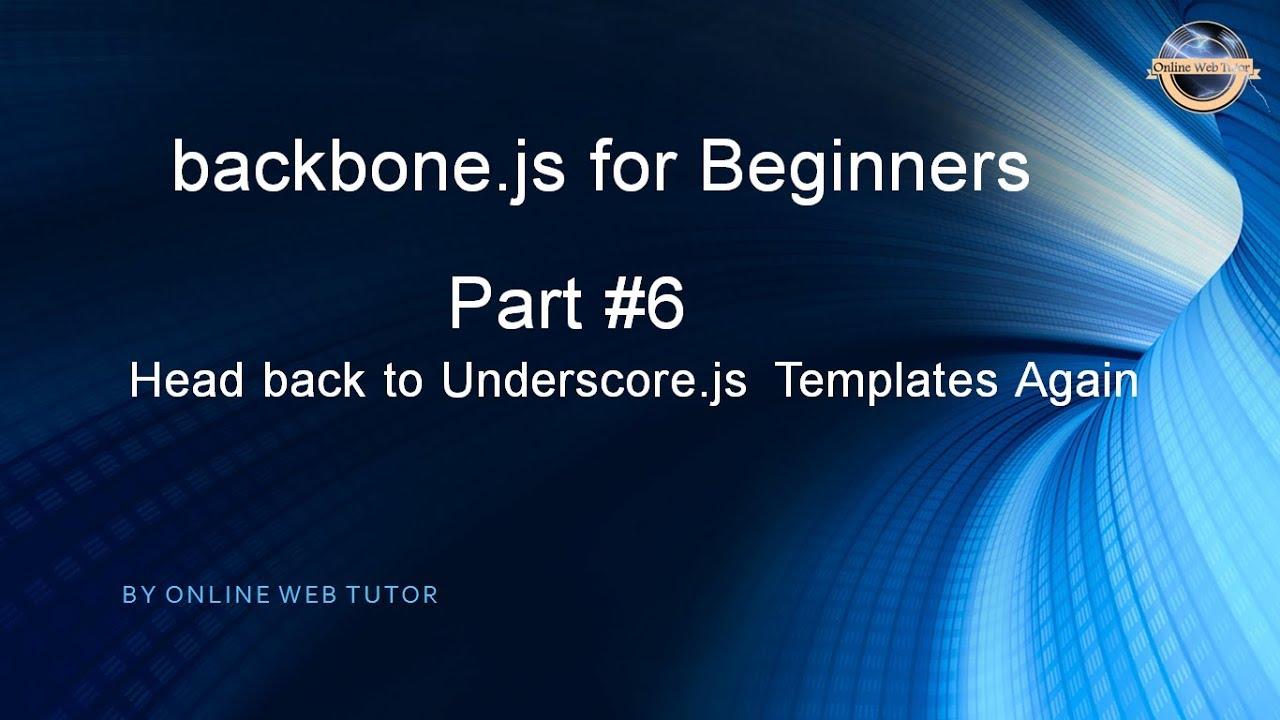 Underscore Js Template | Learn Backbone Js Tutorial From Scratch Part 6 Head Back To