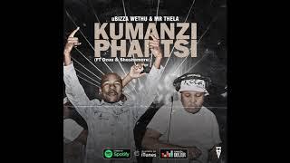 uBiza wethu Mr Thela-Kumanzi Phantsi(Ft Dzuu&Sheshamore)