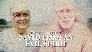 Saved From An Evil Spirit | Sai Baba's Divine Leelas