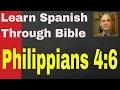 Philippians 4:6  http://learnspanishthroughbible.blogspot.com