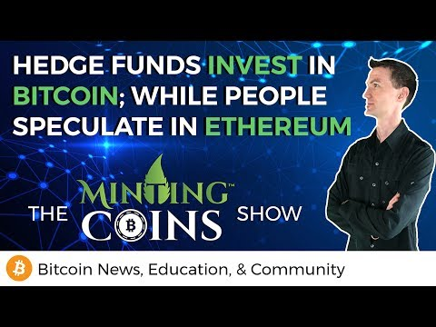 Hedge Funds Invest in Bitcoin; While People Speculate in Eth