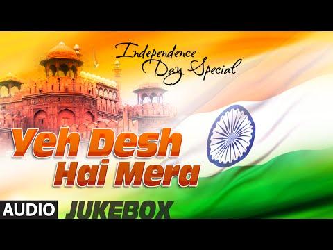 Yeh Desh Hai Mera - Independence Day Special    Audio Jukebox    Patriotic Bollywood Songs