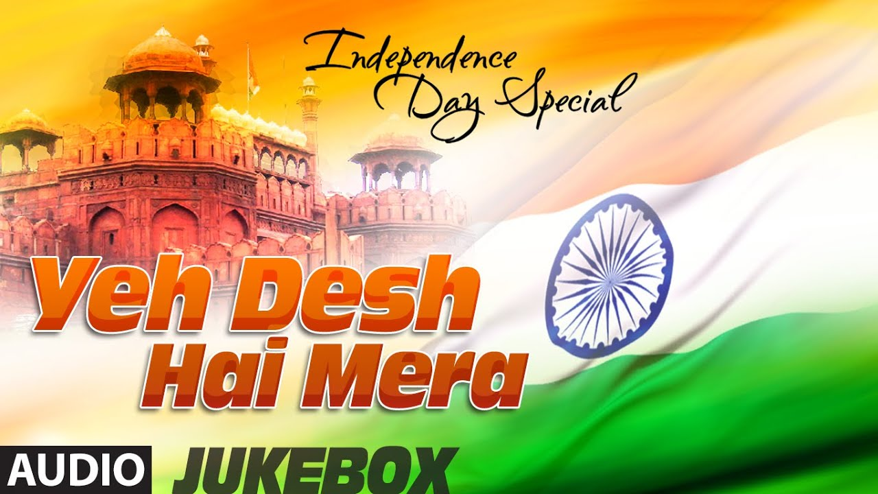 Yeh Desh Hai Mera Independence Day Special Audio Jukebox Patriotic Bollywood Songs