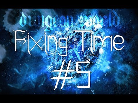 ★Dungeon World - Living Story: Fixing Time - Part 5★