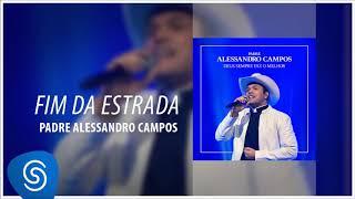 Fim da Estrada (Deus Sempre Faz o Melhor) - Padre Alessandro Campos - [Áudio Oficial]