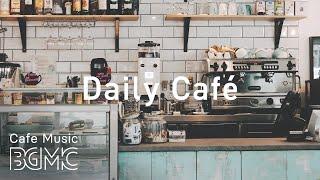 Daily Café Music - Coffee Time Jazz & Bossa Nova Music