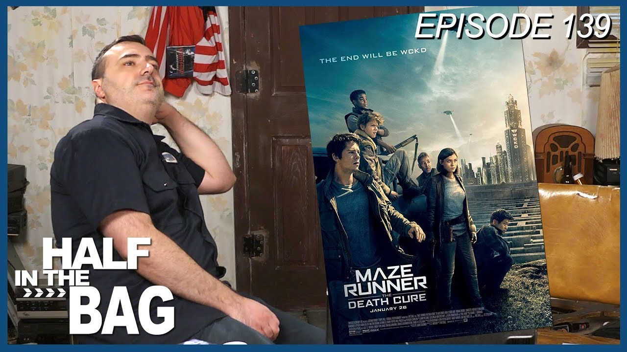 Half In The Bag Episode 139 Maze Runner The Death Cure