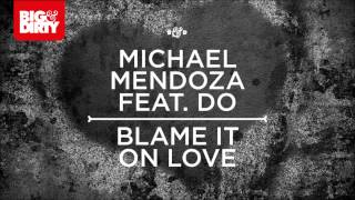 Michael Mendoza Feat. Do - Blame It On Love (Club Mix) [Big & Dirty Recordings]