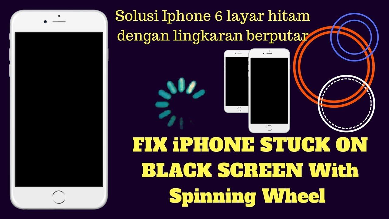 Solusi Iphone 6 Layar Hitam Dengan Ada Gambar Lingkaran Berputar