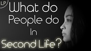 What do people do in Second Life?