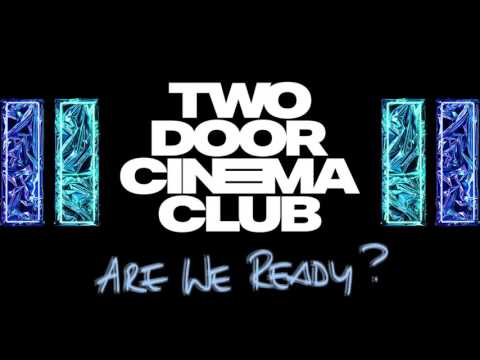 Two Door Cinema Club  Are We Ready? Wreck New Release!
