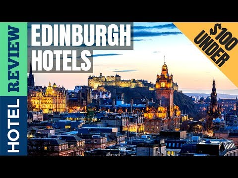 ✅Edinburgh: Best Hotel In Edinburgh (2019) [Under $100]