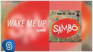 Sambô - Wake me Up (Álbum Pediu Pra Sambar, Sambô) [Áudio Oficial]