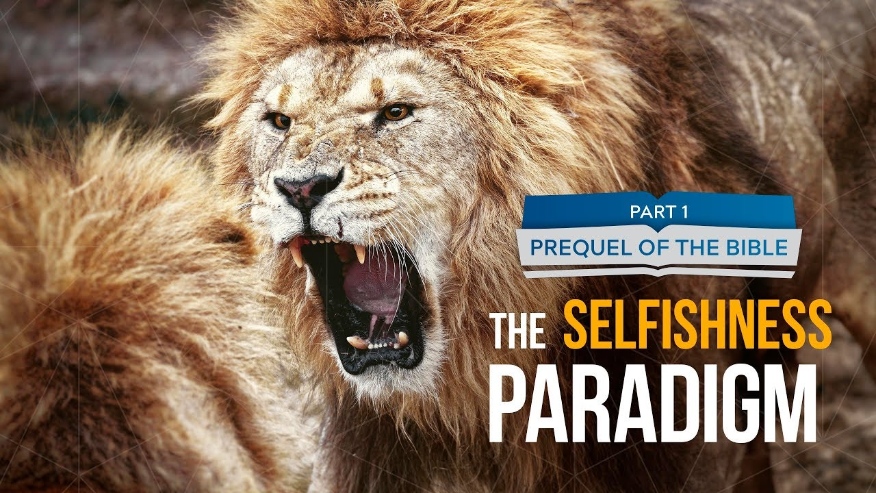 It Is Written - Prequel of the Bible: The Selfishness Paradigm