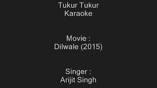 Tukur Tukur - Karaoke - Dilwale (2015) - Arijit Singh