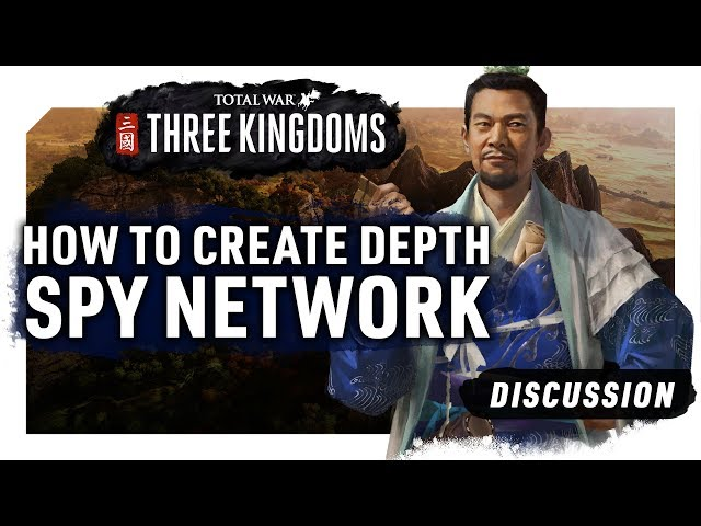 HOW TO CREATE DEPTH WITH THE SPY NETWORK | A Total War: Three Kingdoms Discussion