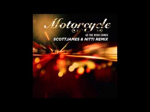 Motorcycle   As The Rush Comes Scott James, Nitti Remix