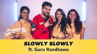 Slowly Slowly ft. Guru Randhawa | Team Naach Choreography