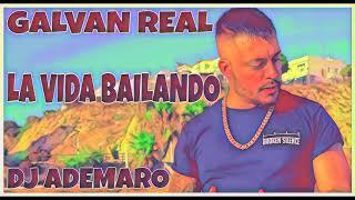 GALVAN REAL - LA VIDA BAILANDO X DJ ADEMARO