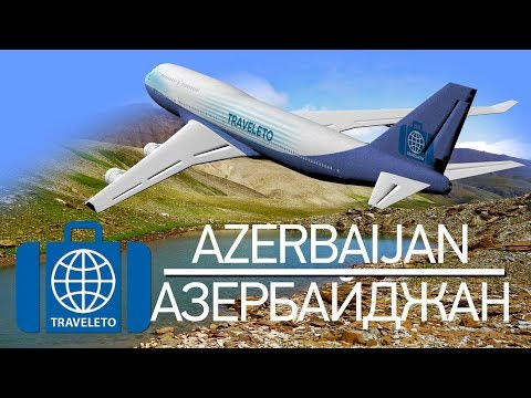 Путешествие по Азербайджану / Travel to Azerbaijan - TRAVELETO