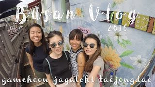 Busan Vlog 2016 (Day 1 - 3) Gamcheon | Jagalchi | Gwangalli Beach | Taejongdae