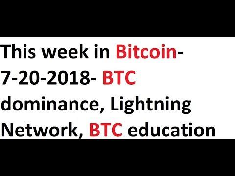 This week in Bitcoin- 7-20-2018- BTC dominance, Lightning Network, BTC education