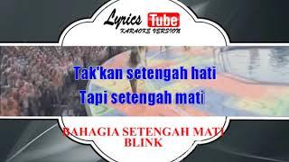 Lagu Karaoke BLINK - BAHAGIA SETENGAH MATI
