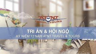 Văn Hoá & Âm Nhạc Thế Giới | Tri Ân & Hội Ngộ - Kỷ Niệm 12 Năm ATNT Travel & Tours