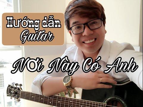 [Tiến Nguyễn] Hướng dẫn guitar Nơi Này Có Anh bản chuẩn(Intro+Hợp âm+cách chơi)