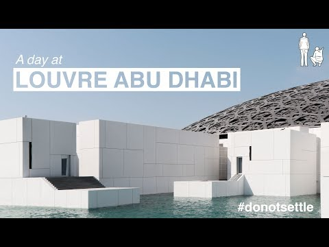 A DAY AT LOUVRE ABU DHABI WITH #DONOTSETTLE