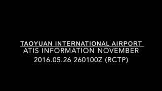 TAOYUAN INTERNATIONAL AIRPORT ATIS INFORMATION NOVEMBER 2016.05.26 260100Z (RCTP)