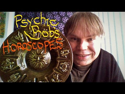 Psychic Bob's Weekly Horoscopes for 02-27-2017 to 03-04-2-17 (All Zodiac Signs)