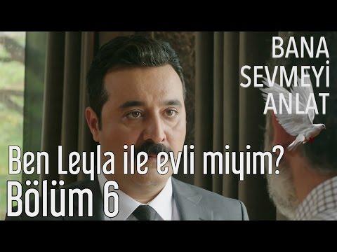 Bana Sevmeyi Anlat 6. Bölüm - Ben Leyla Ile Evli Miyim?