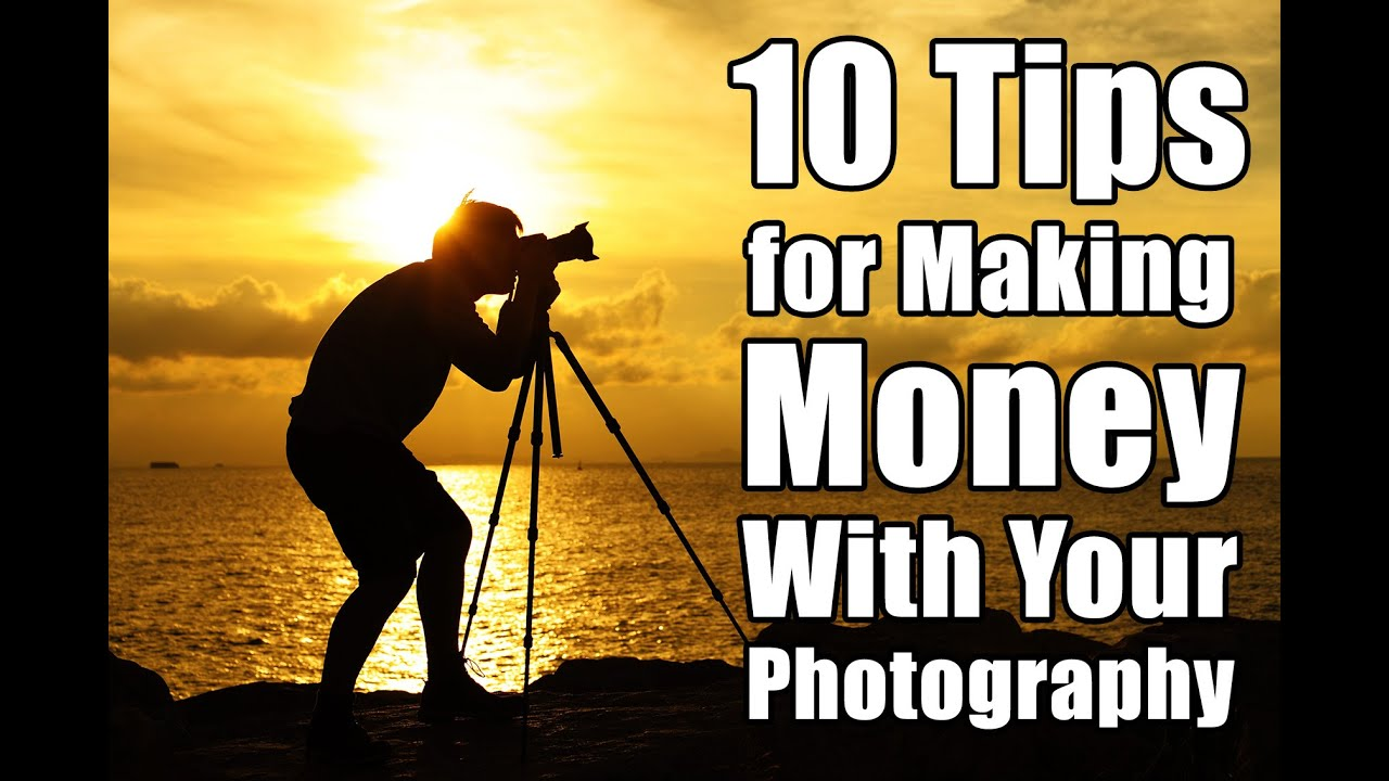 10 Tips for Making Money with your Photography - PLP #198 ...