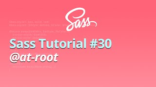 Sass Tutorial - #30 - @at-root