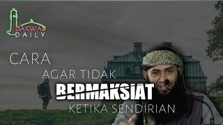 Cara Agar Tidak Bermaksiat Ketika Sendirian - Ustadz Syafiq Riza Basalamah