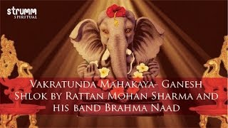 Vakratunda Mahakaya- Ganesh Shlok by Rattan Mohan Sharma and his band Brahma Naad