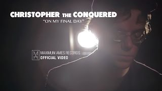Christopher the Conquered - On My Final Day [OFFICIAL VIDEO]