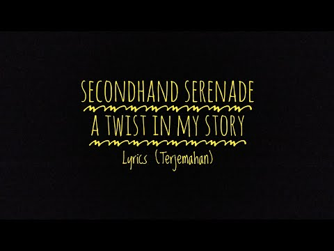 A Twist In My Story (A Naked Twist In My Story Version) - Secondhand Serenade - Lyrics (Terjemahan)