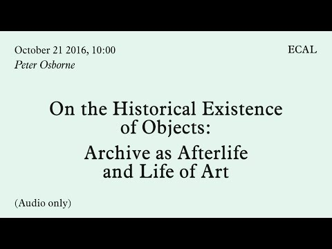 Peter Osborne   On the Historical Existence of Objects   21.10.2016