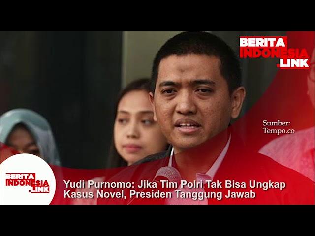 Yudi Purnomo; Jika Tim Satgas tak bisa ungkap kasus penyerangan Novel , Presiden tanggung jawab
