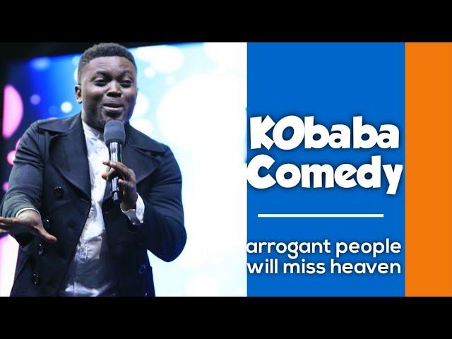 KOBABA Comedy on how an arrogant man miss heaven