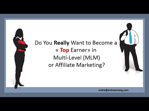 Do You Really Want to Become a Top Earner in Multi-level (MLM) or Affiliate Marketing?