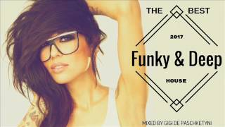 The Best Funky & Deep House Mix 2017 / Mixed by Gigi de Paschketyni #Session3 +TRACKLIST