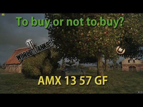 World of Tanks | To Buy Or Not To Buy | AMX 13 57 GF